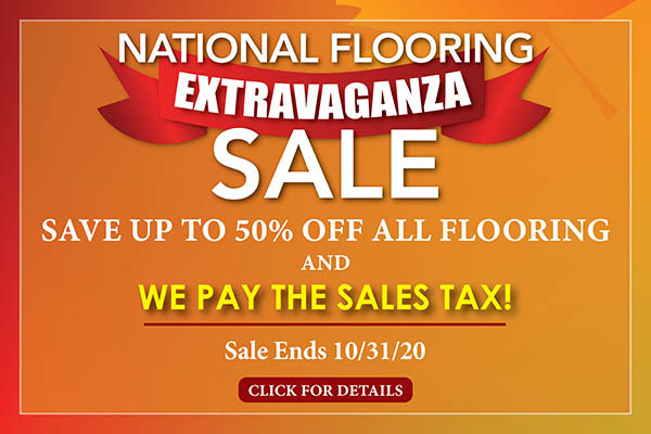National Flooring Extravaganza Sale going on now! Save up to 50% off all flooring and we will pay the sales tax! Hurry, sale ends 10/31/2020 - Only at Fine Floorz in Walnut Creek, California!